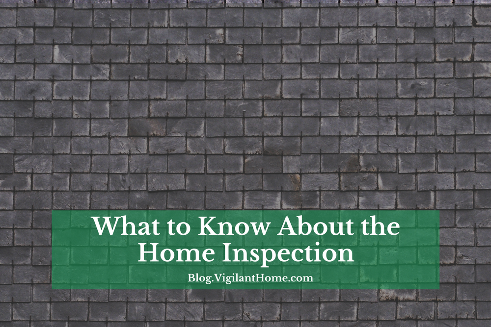 What To Know About The Home Inspection Vigilant Home Inspections