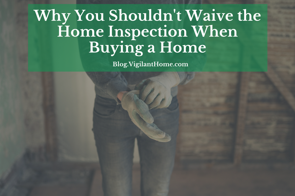 why you shouldnt waive the home inspection when buying a